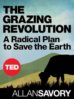 The Grazing Revolution: A Radical Plan to Save the Earth