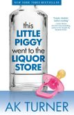 Book Cover Image. Title: This Little Piggy Went to the Liquor Store, Author: A.K. Turner