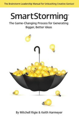 SmartStorming: The Game Changing Process for Generating Bigger, Better Ideas