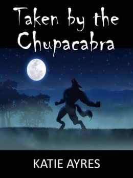 Taken by the Chupacabra (Monster Beast Sex Erotica)