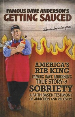 Getting Sauced: Famous Dave Anderson's True Story of Sobriety