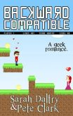 Book Cover Image. Title: Backward Compatible:  A Geek Love Story, Author: Sarah Daltry