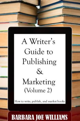 A Writer's Guide to Publishing and Marketing (Volume 2)