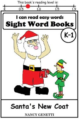 I CAN READ EASY WORDS: SIGHT WORD BOOKS: Santa's New Coat (Level K-1): Early Reader: Beginning Readers