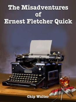 The Misadventures of Ernest Fletcher Quick (Episodes One through Seventeen)