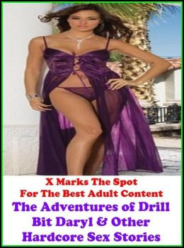 Best Sex The Adventures of Drill Bit Daryl & Other Hardcore Sex Stories ( sex, porn, real porn, BDSM, bondage, oral, anal, erotic, erotica, xxx, gay, lesbian, hand job, blowjob, erotic sex stories, shemale, nudes Sex Manga Anime Erotic Fetish )