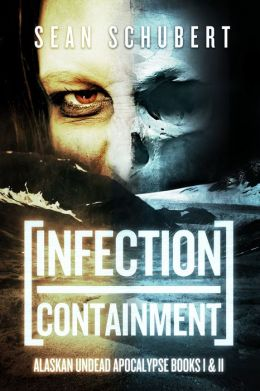 Infection and Containment: Alaskan Undead Apocalypse Books 1 and 2