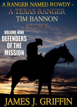 A Ranger Named Rowdy - A Texas Ranger Tim Bannon Story - Volume 9 - Defenders of The Mission