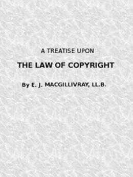A Treatise Upon the Law of Copyright in the United Kingdom and the Dominions of the Crown