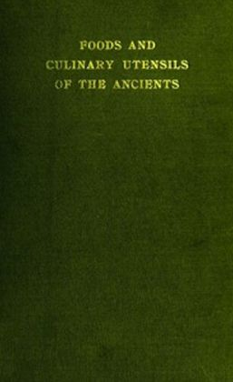 Foods and Culinary Utensils of the Ancients (Illustrated)