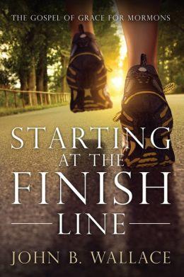 Starting at the Finish Line: The Gospel of Grace for Mormons