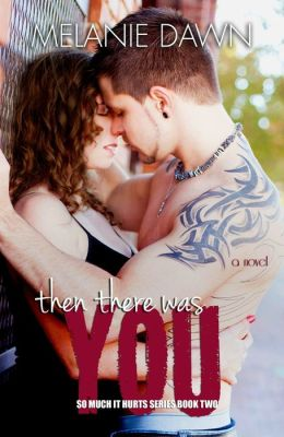 Then There Was You (So Much It Hurts Series Book #2)