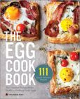 Book Cover Image. Title: The Egg Cookbook:  The Creative Farm-to-Table Guide to Cooking Fresh Eggs, Author: Healdsburg Press
