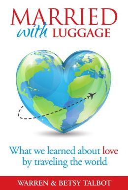 Married with Luggage: What We Learned About Love by Traveling the World
