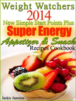 Weight Watchers 2014 New Simple Start Points Plus Super Energy Appetizer & Snack Recipes Cookbook