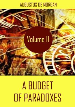 A Budget of Paradoxes : Volume II (Illustrated)