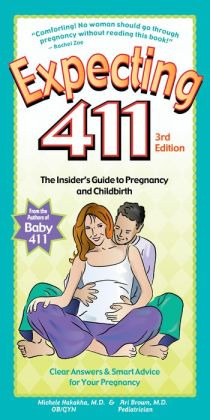 Expecting 411 3rd edition (Updated, revised and expanded!): The Insider's Guide to Pregnancy & Childbirth