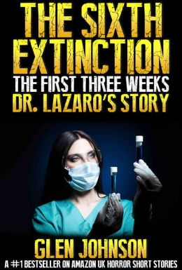 The Sixth Extinction: The First Three Weeks - Doctor Lazaroo