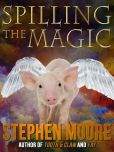 Book Cover Image. Title: Spilling the Magic, Author: Stephen Moore