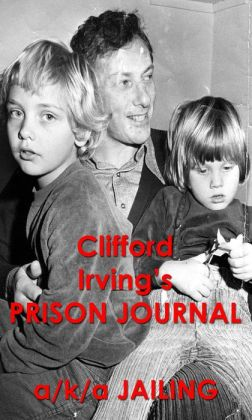 Clifford Irving's Prison Journal (a/k/a JAILING):