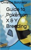 Book Cover Image. Title: Guide To Pok�mon X & Y Breeding, Author: Christian Batchelor