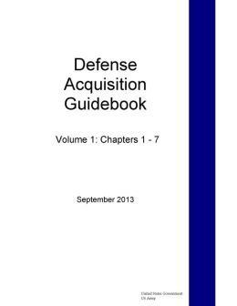 Defense Acquisition Guidebook Volume 1: Chapters 1 - 7 September 2013