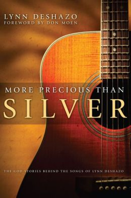 More Precious Than Silver: The God Stories Behind the Songs of Lynn DeShazo