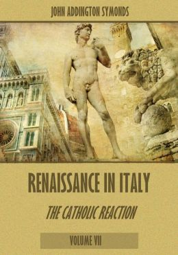 Renaissance in Italy : The Catholic Reaction, Volumes VII (Illustrated)