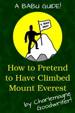 How to Pretend to Have Climbed Mount Everest