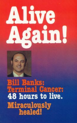 Alive Again!: With 48 Hours to Live, then Miraculously Healed