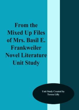 From the Mixed-Up Files of Mrs. Basil E. Frankweiler Novel Literature Unit Study