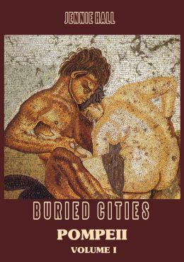 Buried Cities : Pompeii, Volume I (Illustrated)