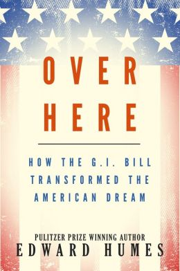 Over Here: How the G.I. Bill Transformed the American Dream