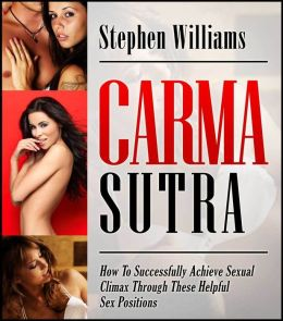 Carma Sutra: How To Successfully Achieve Sexual Climax Through These Helpful Sex Positions
