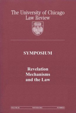 University of Chicago Law Review: Symposium - Revelation Mechanisms and the Law: Volume 81, Number 1 - Winter 2014