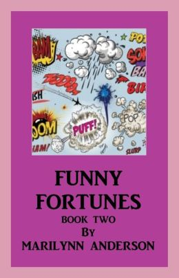 FUNNY FORTUNES Book Two HAVING FUN WITH NAMES of FRIENDS, FAMILY, AND PETS, AS YOU AWARD THEM LAUGHABLE, RANDOM FORTUNES