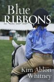 Book Cover Image. Title: Blue Ribbons, Author: Kim Ablon Whitney