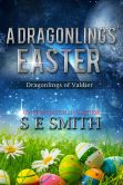 Book Cover Image. Title: A Dragonlings' Easter:  Dragonlings of Valdier, Author: S. E. Smith