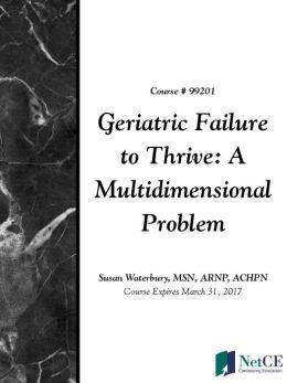 Geriatric Failure to Thrive: A Multidimensional Problem