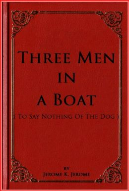 Three Men in a Boat ( To Say Nothing Of The Dog )