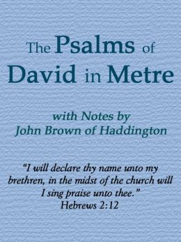 The Psalms of David in Metre with Notes by John Brown of Haddington