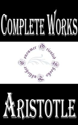 Complete Works of Aristotle: 31 Complete Works (Metaphysics, Meteorology, On Longevity and Shortness of Life, On Prophesying by Dreams, On Sleep and Sleeplessness, On the Soul, Physics, Athenian Constitution, Politics, On Dreams, Poetics, And More)