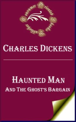 Haunted Man and the Ghost's Bargain: A Fancy for Christmas-Time by Charles Dickens