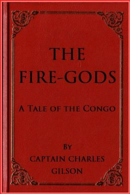 The Fire-Gods 9 ( A Tale of the Congo )