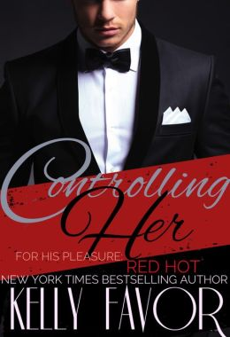 Controlling Her (For His Pleasure: Red Hot, Book One)