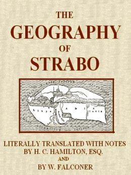 The Geography of Strabo, Literally Translated, with Notes, Volumes I-III Complete