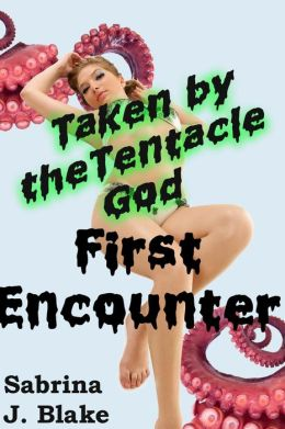 First Encounter (Taken by the Tentacle God, #1)
