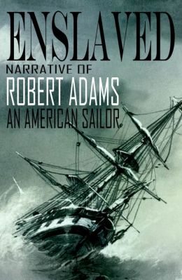 Enslaved: Narrative of Robert Adams, An American Sailor (Abridged, Annotated)