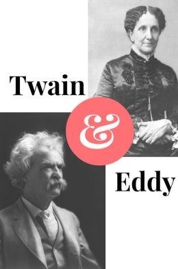 Twain and Eddy: The Conflicted Relationship of Mark Twain and Christian Science Founder Mary Baker Eddy