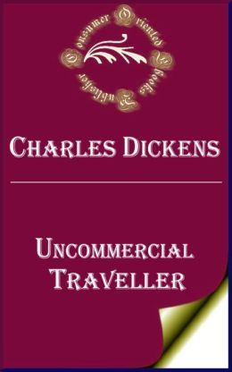 Uncommercial Traveller by Charles Dickens
